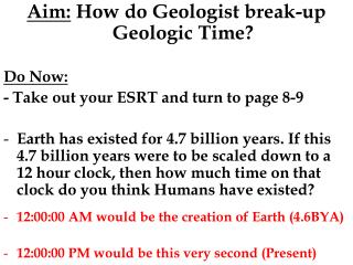 Aim:  How do Geologist break-up Geologic Time? Do Now: - Take out your ESRT and turn to page 8-9