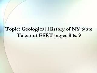 Topic: Geological History of NY State Take out ESRT pages 8 & 9