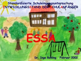 Standardisierte Schuleingangsuntersuchung  E NTWICKLUNGS S TAND DER  S CHUL A NFÄNGER ESSA