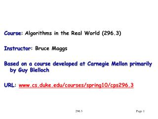 Course : Algorithms in the Real World (296.3) Instructor : Bruce Maggs