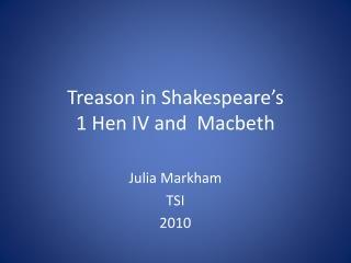 Treason in Shakespeare's  1 Hen IV and  Macbeth