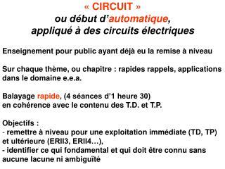 «CIRCUIT» ou début d' automatique ,  appliqué à des circuits électriques