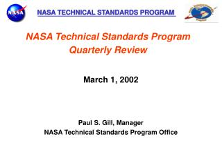 March 1, 2002 Paul S. Gill, Manager NASA Technical Standards Program Office