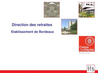 Direction des retraites Etablissement de Bordeaux