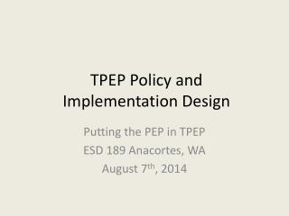 TPEP Policy and  Implementation Design