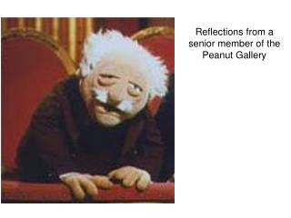 Reflections from a senior member of the Peanut Gallery