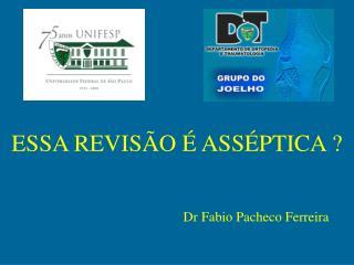 ESSA REVISÃO É ASSÉPTICA ?                                               Dr Fabio Pacheco Ferreira