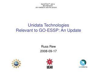 Unidata Technologies  Relevant to GO-ESSP: An Update