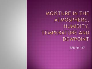 Moisture in the atmosphere, HUMIDITY, TEMPERATURE AND DEWPOINT