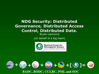 NDG Security: Distributed Governance, Distributed Access Control, Distributed Data.