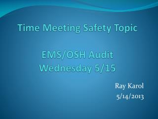 Time Meeting Safety Topic EMS/OSH Audit Wednesday 5/15