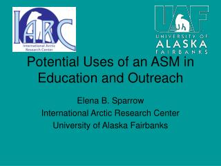 Potential Uses of an ASM in Education and Outreach