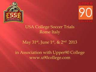 USA College Soccer Trials   Rome Italy  May 31 st , June 1 st , & 2 nd   2013