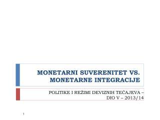 MONETARNI SUVERENITET VS. MONETARNE INTEGRACIJE