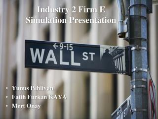 Industry 2 Firm E Simulation Presentation