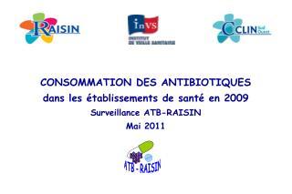 CONSOMMATION DES ANTIBIOTIQUES dans les établissements de santé en 2009 Surveillance ATB-RAISIN