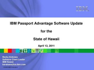 IBM Passport Advantage Software Update for the State of Hawaii April 13, 2011