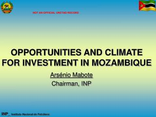 OPPORTUNITIES AND CLIMATE FOR INVESTMENT IN MOZAMBIQUE