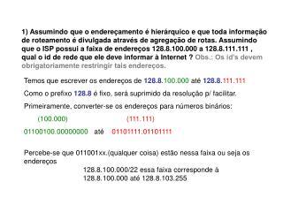 Temos que escrever os endereços de  128.8 . 100.000  até  128.8 . 111.111