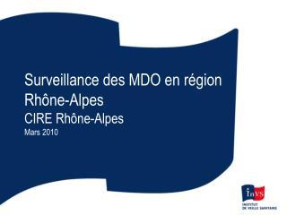 Surveillance des MDO en région Rhône-Alpes CIRE Rhône-Alpes Mars 2010