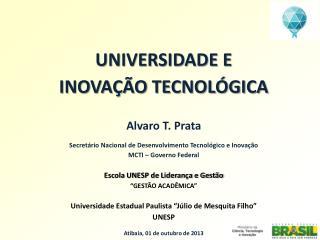 UNIVERSIDADE E  INOVA��O  TECNOL�GICA Alvaro  T.  Prata