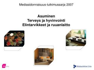 Mediasidonnaisuus-tutkimussarja 2007 Asuminen Terveys ja hyvinvointi Elintarvikkeet ja ruuanlaitto