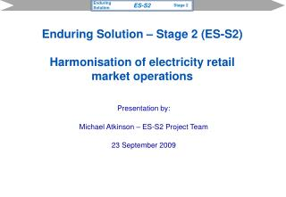 Presentation by: Michael Atkinson – ES-S2 Project Team 23 September 2009