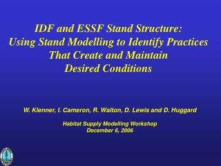 W. Klenner, I. Cameron, R. Walton, D. Lewis and D. Huggard Habitat Supply Modelling Workshop