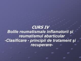 CURS IV Bolile reumatismale inflamatorii şi reumatismul abarticular