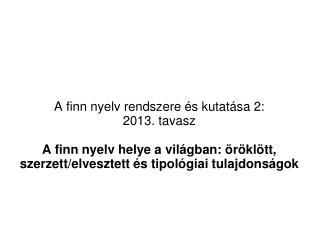 A finn nyelv rendszere és kutatása 2: 2013. tavasz