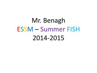 Mr.  Benagh E S S M  �  Summer FISH 2014-2015