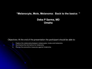 """Melanocyte, Mole, Melanoma:  Back to the basics  "" Deba P Sarma, MD  Omaha"