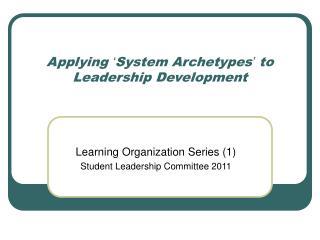 Applying  ' System Archetypes '  to Leadership Development