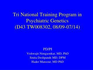 Tri National Training Program in Psychiatric Genetics  (D43 TW008302, 08/09-07/14)