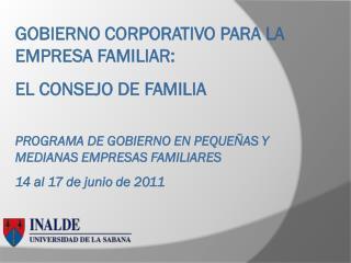 GOBIERNO CORPORATIVO PARA LA EMPRESA FAMILIAR: EL CONSEJO DE FAMILIA  PROGRAMA DE GOBIERNO EN PEQUE AS Y MEDIANAS EMPRES