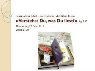 Faszination Bibel – mit Gewinn die Bibel lesen «Verstehst Du, was Du liest?»  Apg  8,30