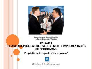 UNIDAD 4 ORGANIZACIÓN DE LA FUERZA DE VENTAS E IMPLEMENTACIÓN DE PROGRAMAS