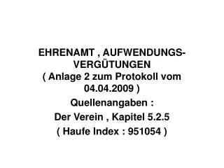 EHRENAMT , AUFWENDUNGS- VERGÜTUNGEN ( Anlage 2 zum Protokoll vom 04.04.2009 )