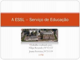 A ESSL – Serviço de Educação