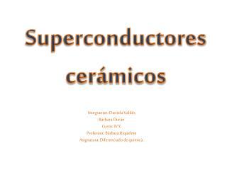 Integrantes: Daniela Valdés  Bárbara Durán Curso: IV°C Profesora: Bárbara Riquelme