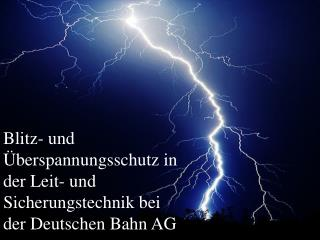 Blitz- und Überspannungsschutz in der Leit- und Sicherungstechnik bei der Deutschen Bahn AG