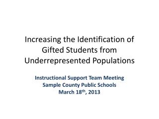 Increasing the Identification of  Gifted Students from Underrepresented Populations