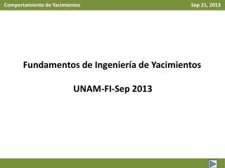 Fundamentos de Ingeniería de Yacimientos UNAM-FI- Sep  2013