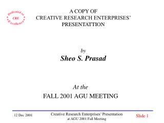 A COPY OF  CREATIVE RESEARCH ENTERPRISES'  PRESENTATTION by Sheo S. Prasad