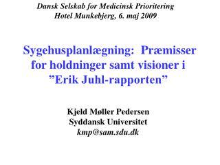 Sygehusplanl gning:  Pr misser for holdninger samt visioner i  Erik Juhl-rapporten     Kjeld M ller Pedersen Syddansk Un