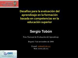 Sergio  Tob�n Foro Nacional de Evaluaci�n del Aprendizaje  Bogot�: 5 de noviembre de 2008