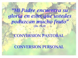 """""""Mi Padre encuentra su gloria en esto; que ustedes poduzcan mucho fruto"""" (Jn. 15,8 )"""