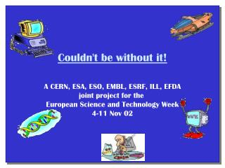 Couldn't be without it! A CERN, ESA, ESO, EMBL, ESRF, ILL, EFDA joint project for the