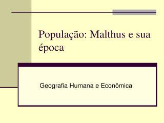 Popula��o: Malthus e sua �poca