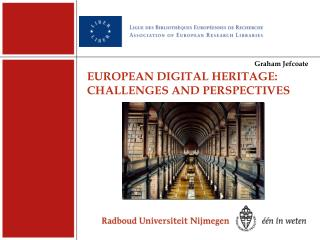 EUROPEAN DIGITAL HERITAGE:  CHALLENGES AND PERSPECTIVES